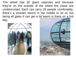 The wheel has 32 glass capsules and because they're on the outside of the whe