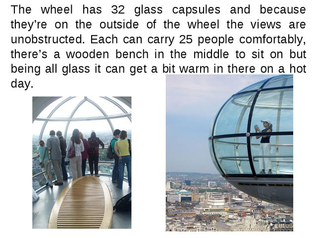 The wheel has 32 glass capsules and because they're on the outside of the whe...
