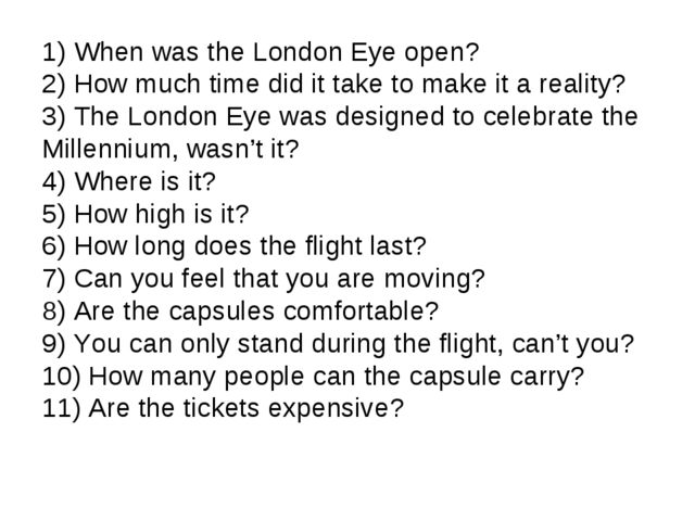 1) When was the London Eye open? 2) How much time did it take to make it a re...