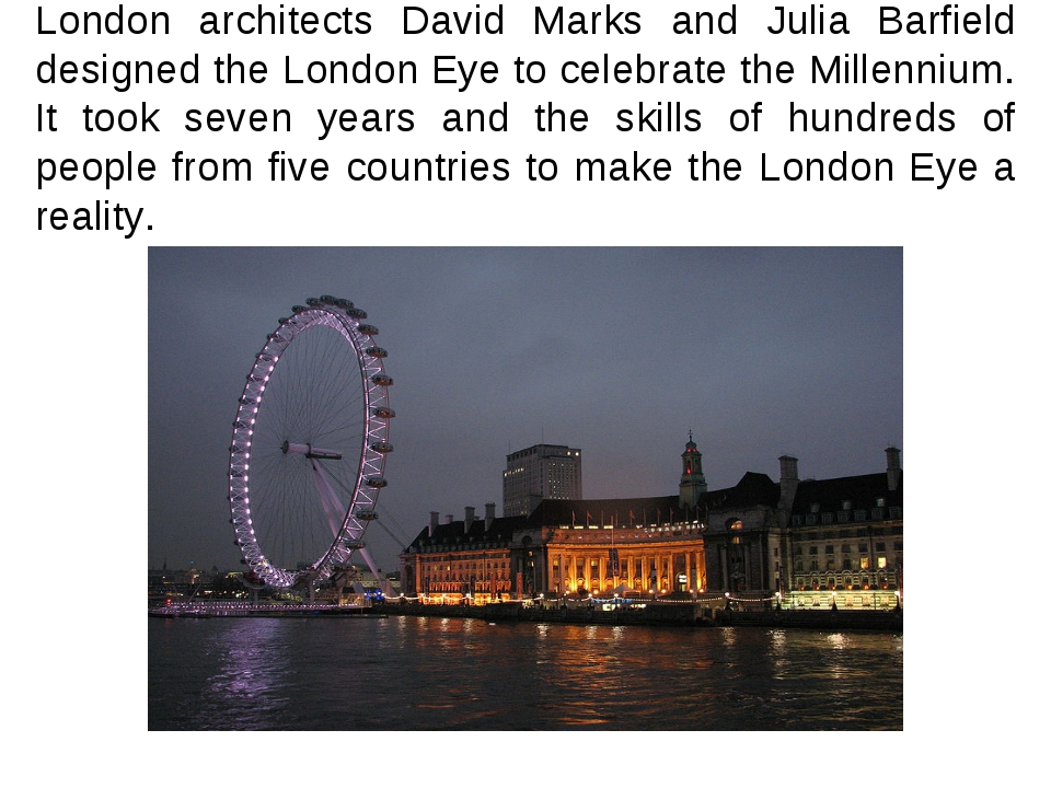 London architects David Marks and Julia Barfield designed the London Eye to c...