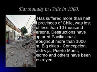 Earthquake in Chile in 1960. Has suffered more than half of provinces of Chil