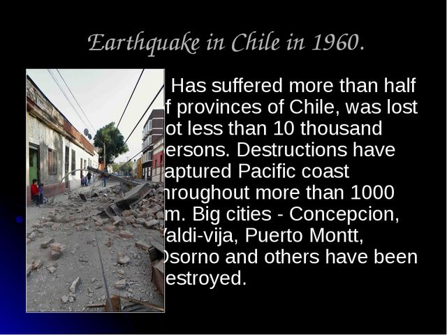 Earthquake in Chile in 1960. Has suffered more than half of provinces of Chil...