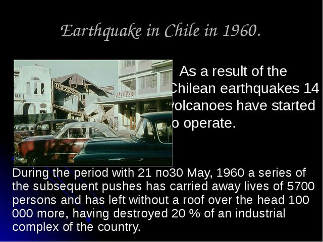 Earthquake in Chile in 1960. As a result of the Chilean earthquakes 14 volcan...