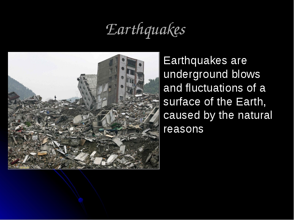 Earthquakes Earthquakes are underground blows and fluctuations of a surface o...