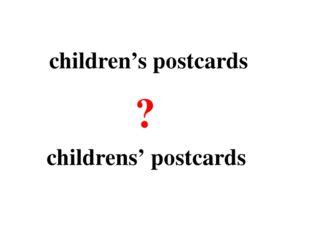 children's postcards childrens' postcards ?