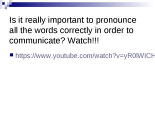 Is it really important to pronounce all the words correctly in order to comm