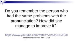 Do you remember the person who had the same problems with the pronunciation?
