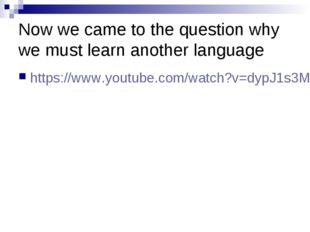 Now we came to the question why we must learn another language https://www.yo