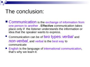 The conclusion: Communication is the exchange of information from one person