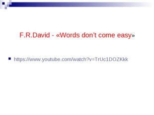 F.R.David - «Words don't come easy» https://www.youtube.com/watch?v=TrUc1DOZKkk