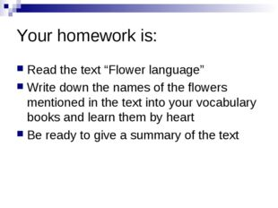 "Your homework is: Read the text ""Flower language"" Write down the names of the"