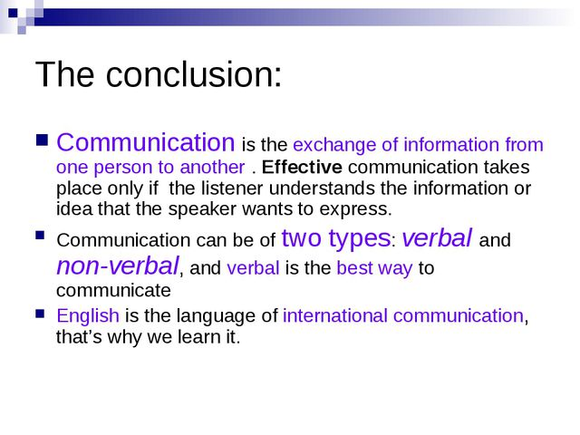 The conclusion: Communication is the exchange of information from one person...