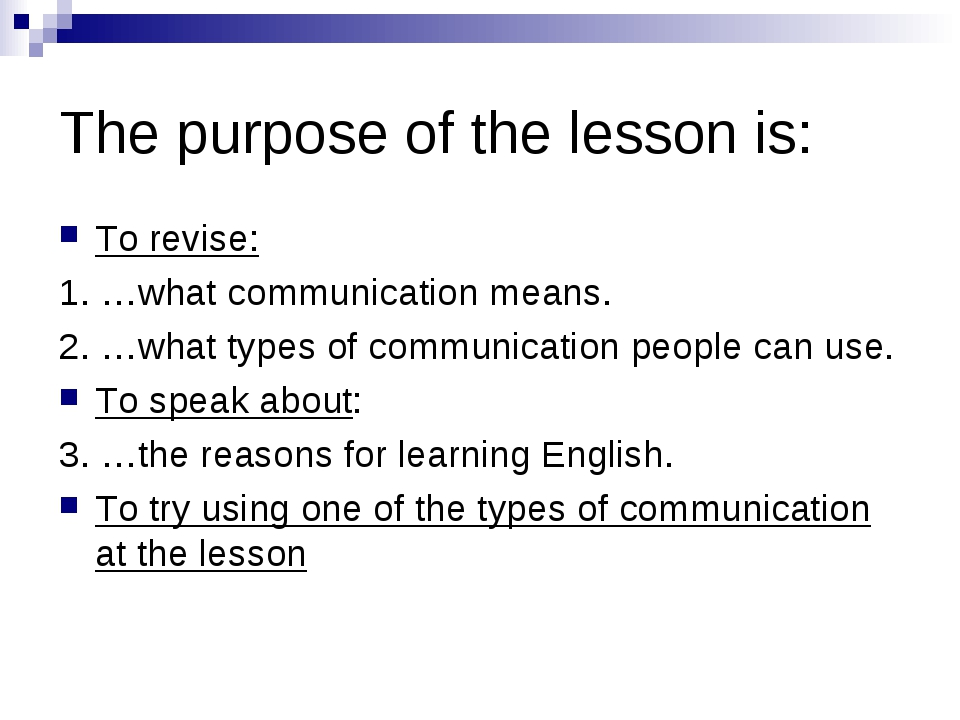 The purpose of the lesson is: To revise: 1. …what communication means. 2. …wh...