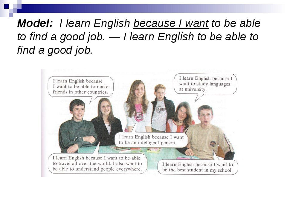 Model: I learn English because I want to be able to find a good job. — I lea...