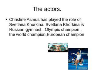 The actors. Christine Asmus has played the role of Svetlana Khorkina. Svetlan