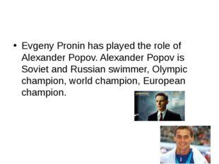 Evgeny Pronin has played the role of Alexander Popov. Alexander Popov is Sov