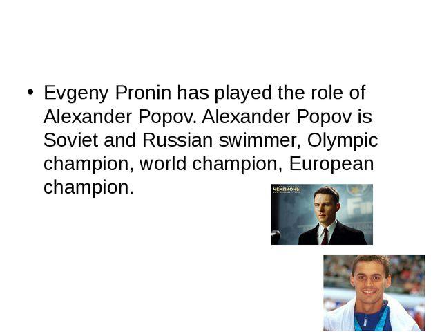 Evgeny Pronin has played the role of Alexander Popov. Alexander Popov is Sov...