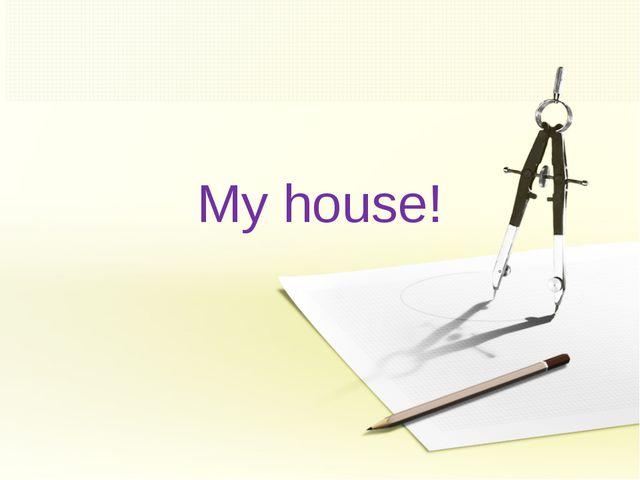 My house!