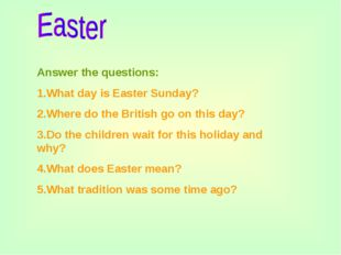 Answer the questions: 1.What day is Easter Sunday? 2.Where do the British go