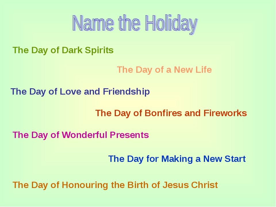 The Day of Dark Spirits The Day of a New Life The Day of Love and Friendship...