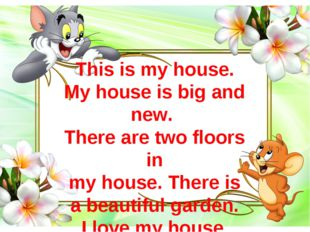 This is my house. My house is big and new. There are two floors in my house.