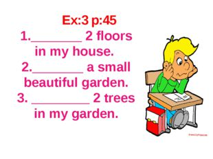 Ex:3 p:45 1._______ 2 floors in my house. 2._______ a small beautiful garden