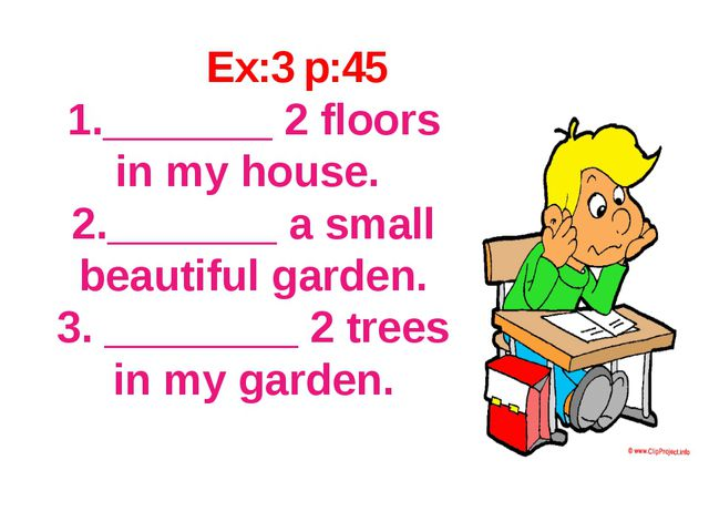 Ex:3 p:45 1._______ 2 floors in my house. 2._______ a small beautiful garden...