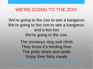 We're going to the zoo to see a kangaroo We're going to the zoo to see a kang
