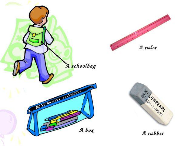 A schoolbag A rubber A box A ruler