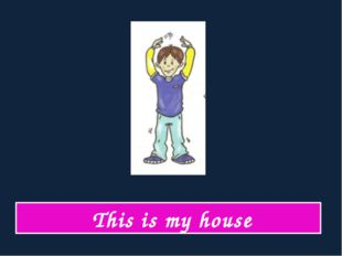This is my house