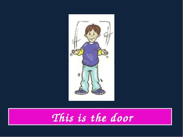 This is the door