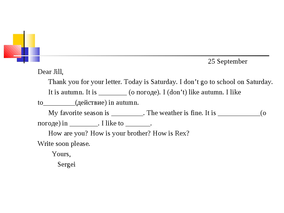 25 September Dear Jill, Thank you for your letter. Today is Saturday....