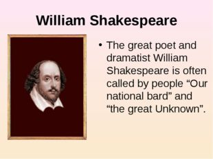 William Shakespeare The great poet and dramatist William Shakespeare is often