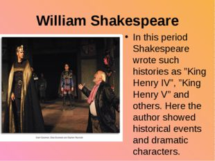 "William Shakespeare In this period Shakespeare wrote such histories as ""King"