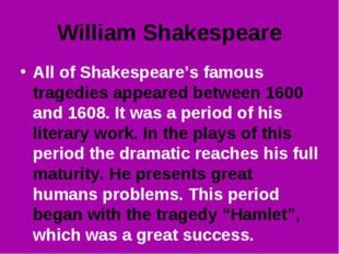 William Shakespeare All of Shakespeare's famous tragedies appeared between 16