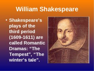 William Shakespeare Shakespeare's plays of the third period (1609-1611) are c
