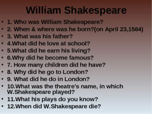 William Shakespeare 1. Who was William Shakespeare? 2. When & where was he bo