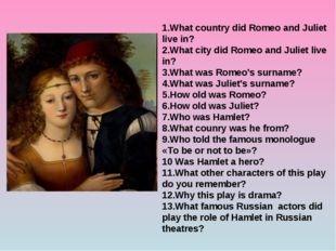 1.What country did Romeo and Juliet live in? 2.What city did Romeo and Juliet