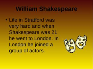 William Shakespeare Life in Stratford was very hard and when Shakespeare was