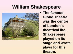 William Shakespeare The famous Globe Theatre was the centre of London's theat