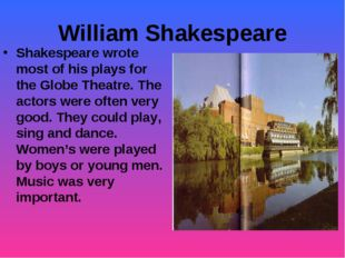 William Shakespeare Shakespeare wrote most of his plays for the Globe Theatre