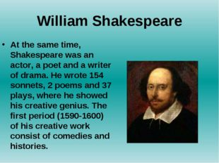 William Shakespeare At the same time, Shakespeare was an actor, a poet and a