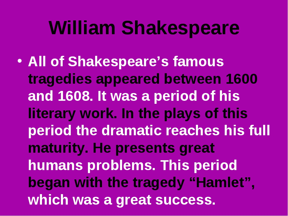 William Shakespeare All of Shakespeare's famous tragedies appeared between 16...