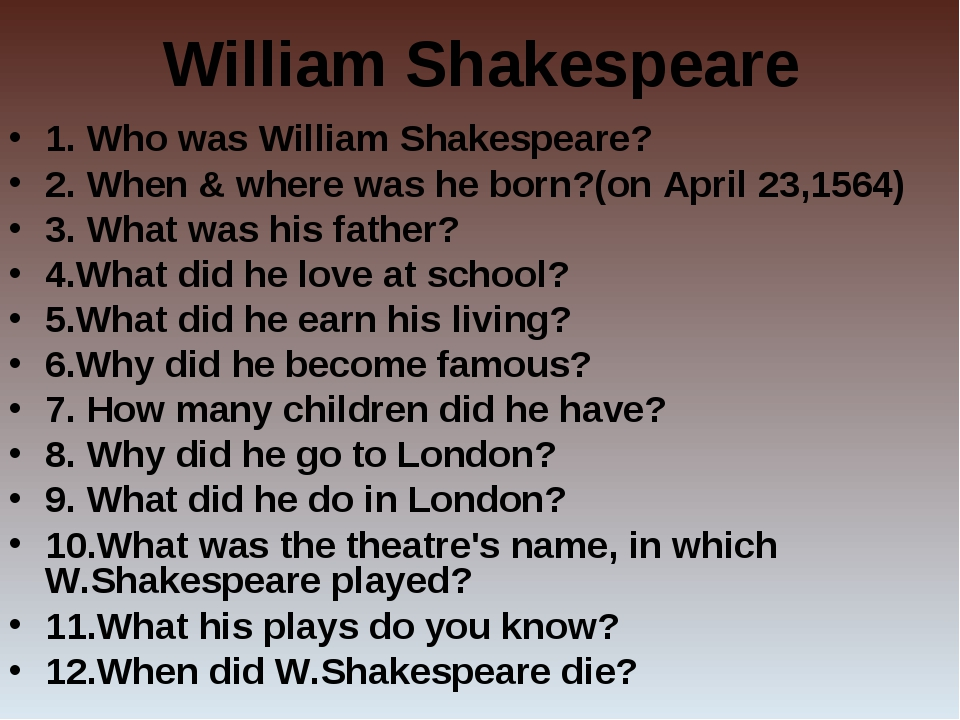 William Shakespeare 1. Who was William Shakespeare? 2. When & where was he bo...