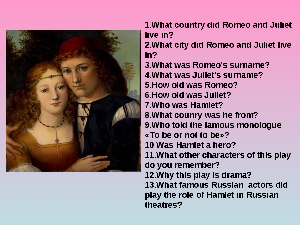 1.What country did Romeo and Juliet live in? 2.What city did Romeo and Juliet...