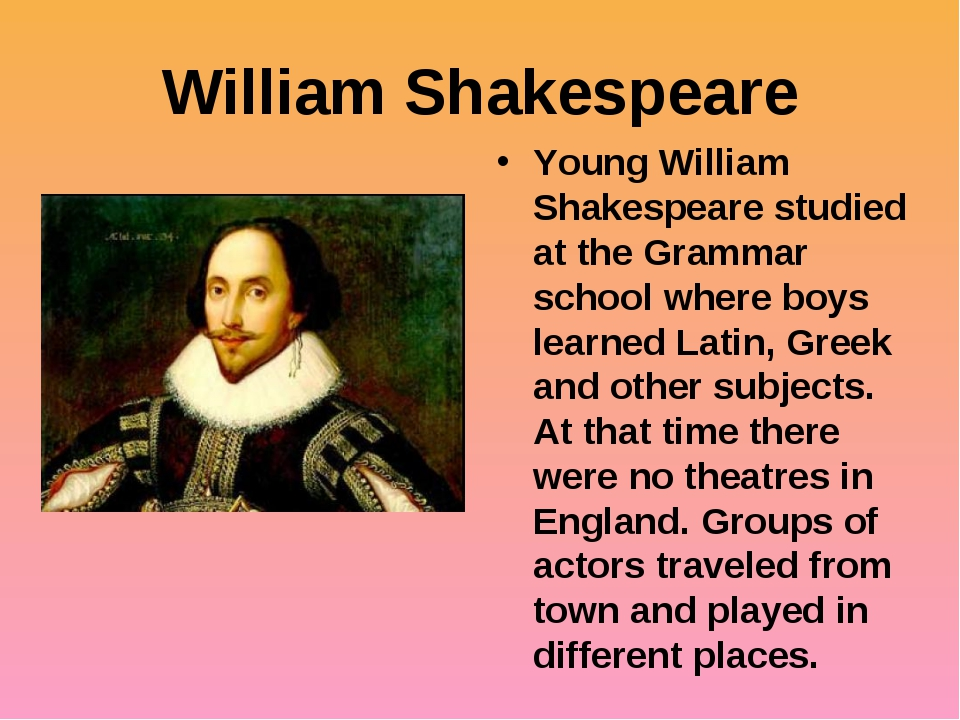 William Shakespeare Young William Shakespeare studied at the Grammar school w...