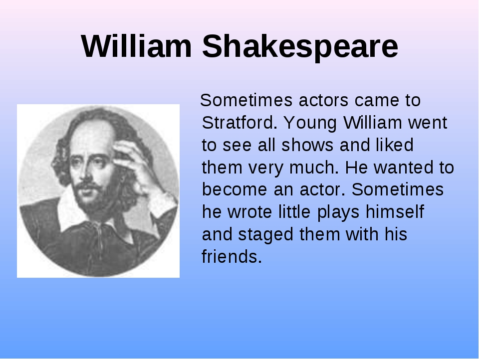 William Shakespeare Sometimes actors came to Stratford. Young William went to...