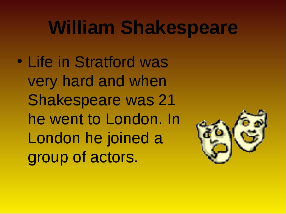 William Shakespeare Life in Stratford was very hard and when Shakespeare was...