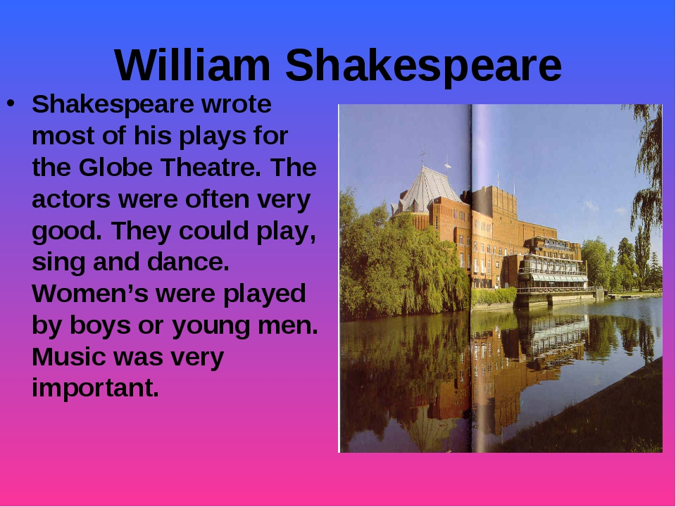 William Shakespeare Shakespeare wrote most of his plays for the Globe Theatre...