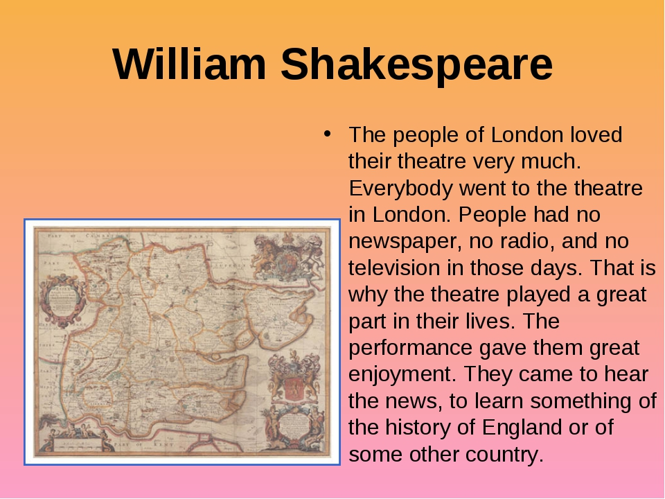 William Shakespeare The people of London loved their theatre very much. Every...